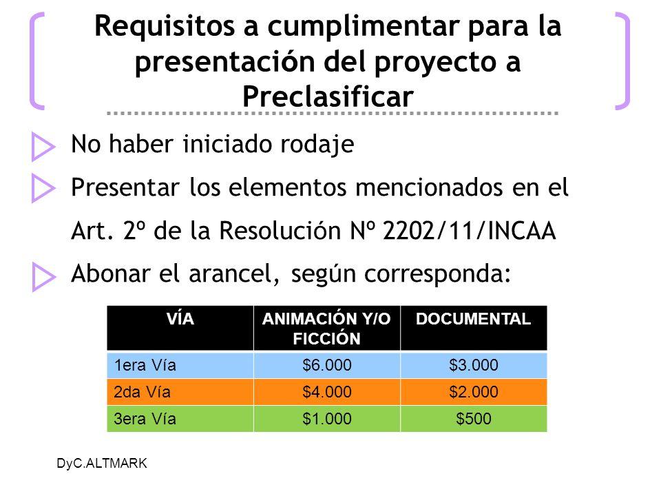 DyC.ALTMARK Requisitos a cumplimentar para la presentaci ó n del proyecto a Preclasificar No haber iniciado rodaje Presentar los elementos mencionados en el Art.