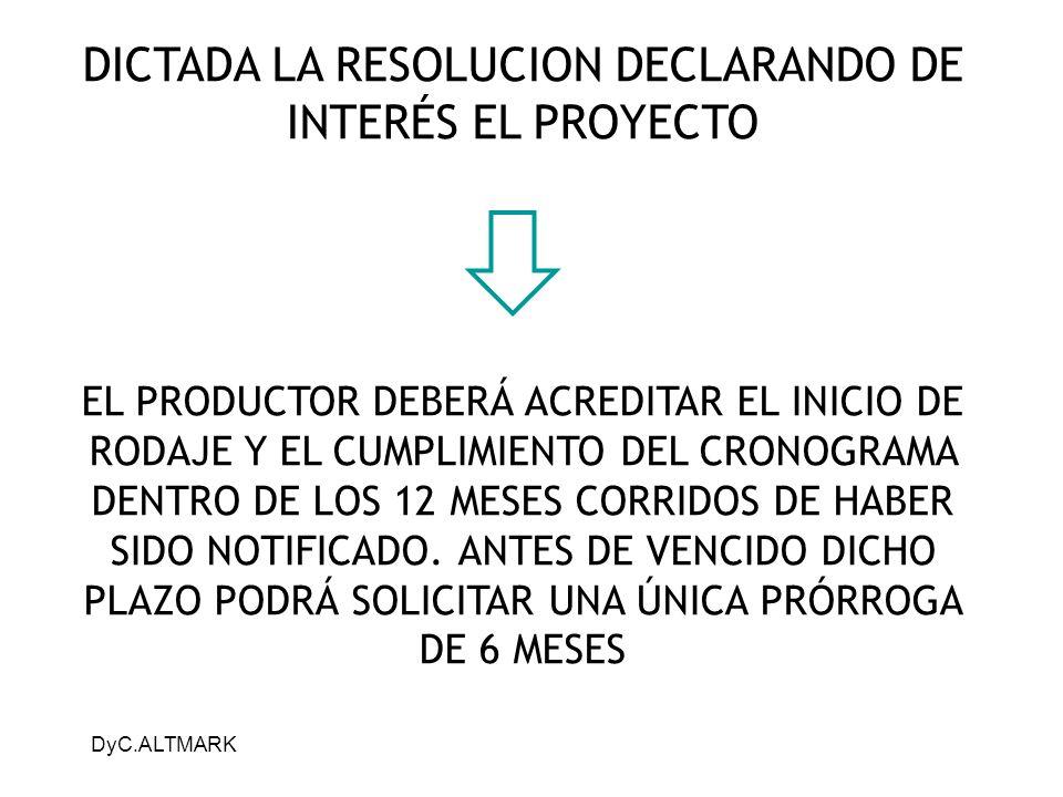 DyC.ALTMARK DICTADA LA RESOLUCION DECLARANDO DE INTERÉS EL PROYECTO EL PRODUCTOR DEBERÁ ACREDITAR EL INICIO DE RODAJE Y EL CUMPLIMIENTO DEL CRONOGRAMA DENTRO DE LOS 12 MESES CORRIDOS DE HABER SIDO NOTIFICADO.