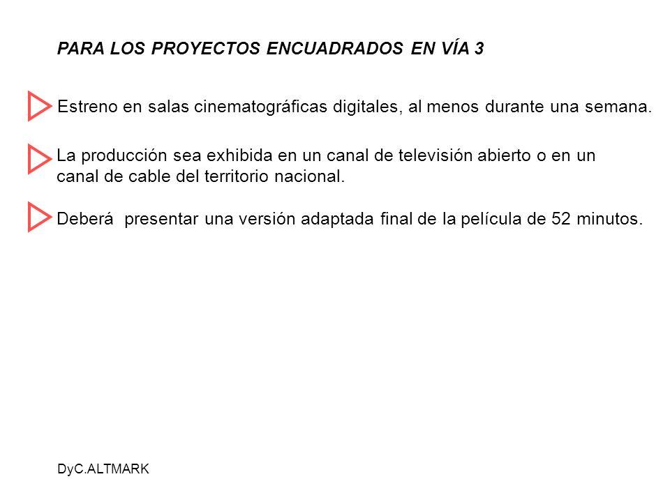 DyC.ALTMARK PARA LOS PROYECTOS ENCUADRADOS EN VÍA 3 Estreno en salas cinematográficas digitales, al menos durante una semana.