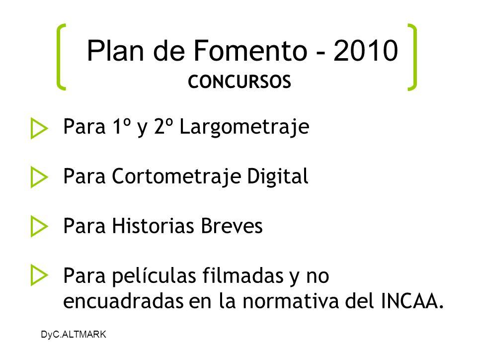 DyC.ALTMARK Plan de Fomento - 2010 Para 1 º y 2 º Largometraje Para Cortometraje Digital Para Historias Breves Para pel í culas filmadas y no encuadra