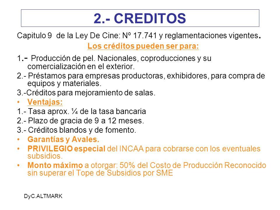 DyC.ALTMARK Capitulo 9 de la Ley De Cine: Nº 17.741 y reglamentaciones vigentes. Los créditos pueden ser para: 1.- Producción de pel. Nacionales, copr