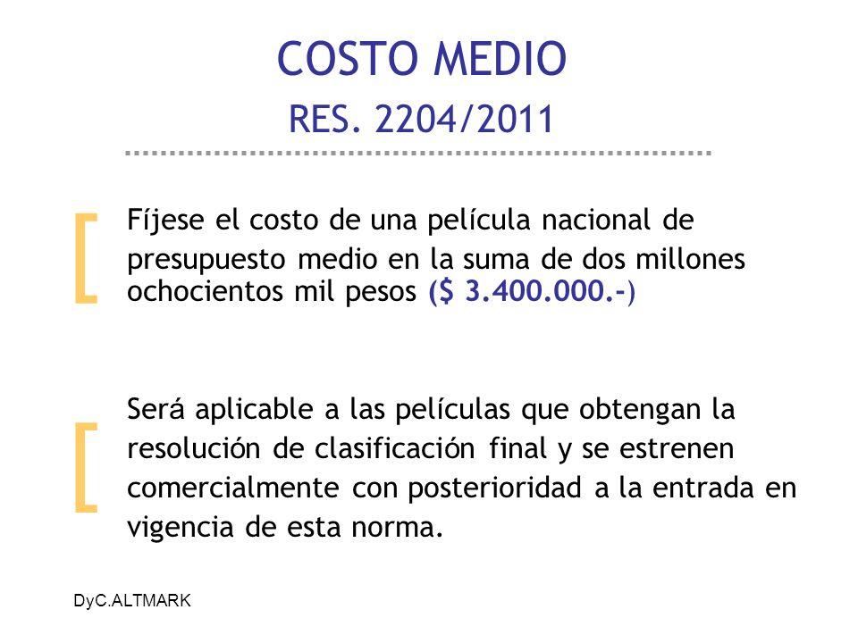 DyC.ALTMARK COSTO MEDIO RES. 2204/2011 F í jese el costo de una pel í cula nacional de presupuesto medio en la suma de dos millones ochocientos mil pe