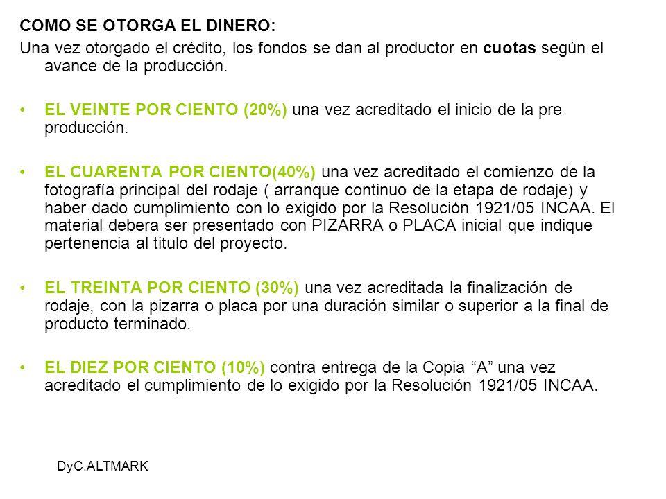 DyC.ALTMARK COMO SE OTORGA EL DINERO: Una vez otorgado el crédito, los fondos se dan al productor en cuotas según el avance de la producción.