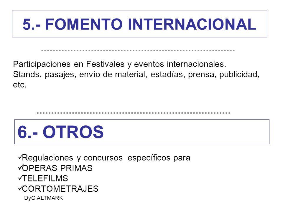 DyC.ALTMARK 5.- FOMENTO INTERNACIONAL Regulaciones y concursos específicos para OPERAS PRIMAS TELEFILMS CORTOMETRAJES 6.- OTROS Participaciones en Festivales y eventos internacionales.