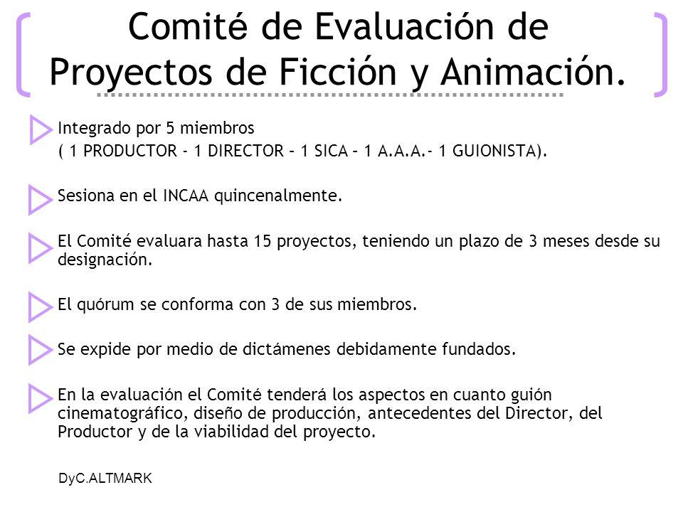 DyC.ALTMARK Comit é de Evaluaci ó n de Proyectos de Ficción y Animación. Integrado por 5 miembros ( 1 PRODUCTOR - 1 DIRECTOR – 1 SICA – 1 A.A.A.- 1 GU