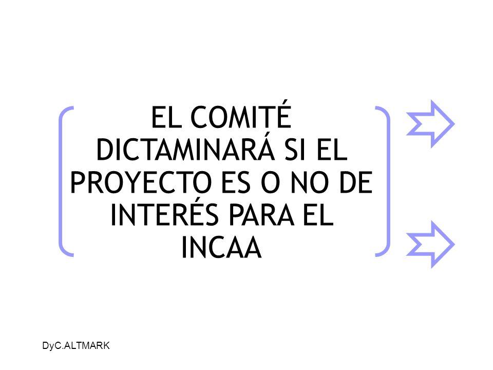 DyC.ALTMARK EL COMITÉ DICTAMINARÁ SI EL PROYECTO ES O NO DE INTERÉS PARA EL INCAA