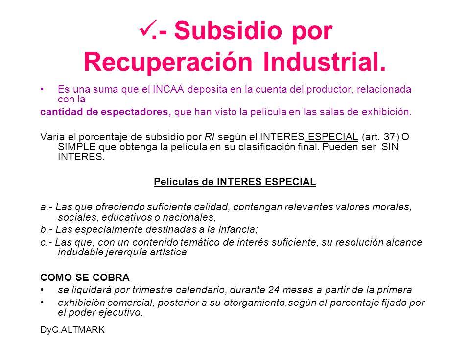 DyC.ALTMARK.- Subsidio por Recuperación Industrial. Es una suma que el INCAA deposita en la cuenta del productor, relacionada con la cantidad de espec