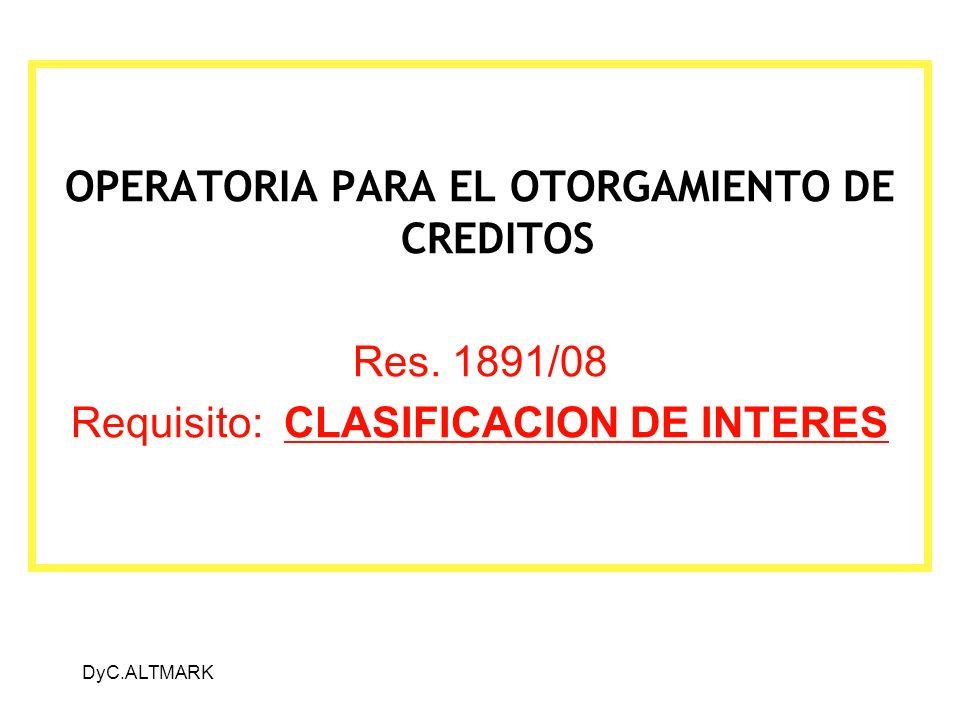 DyC.ALTMARK OPERATORIA PARA EL OTORGAMIENTO DE CREDITOS Res. 1891/08 Requisito: CLASIFICACION DE INTERES