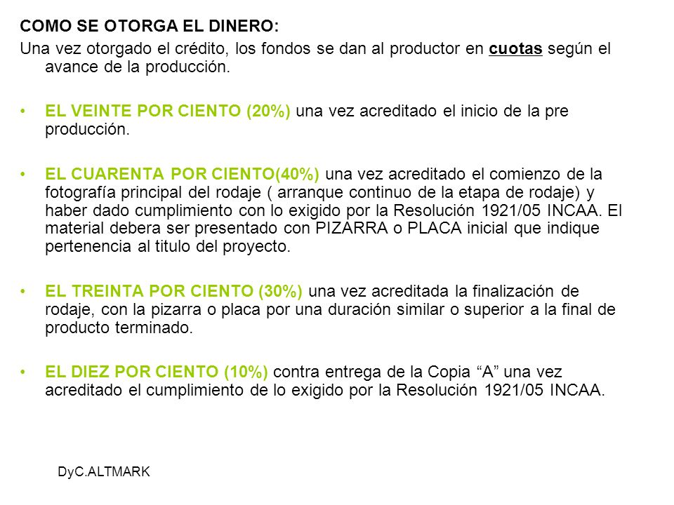 DyC.ALTMARK COMO SE OTORGA EL DINERO: Una vez otorgado el crédito, los fondos se dan al productor en cuotas según el avance de la producción. EL VEINT
