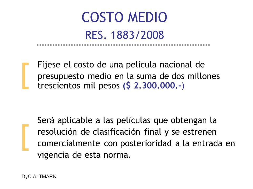 DyC.ALTMARK COSTO MEDIO RES. 1883/2008 F í jese el costo de una pel í cula nacional de presupuesto medio en la suma de dos millones trescientos mil pe