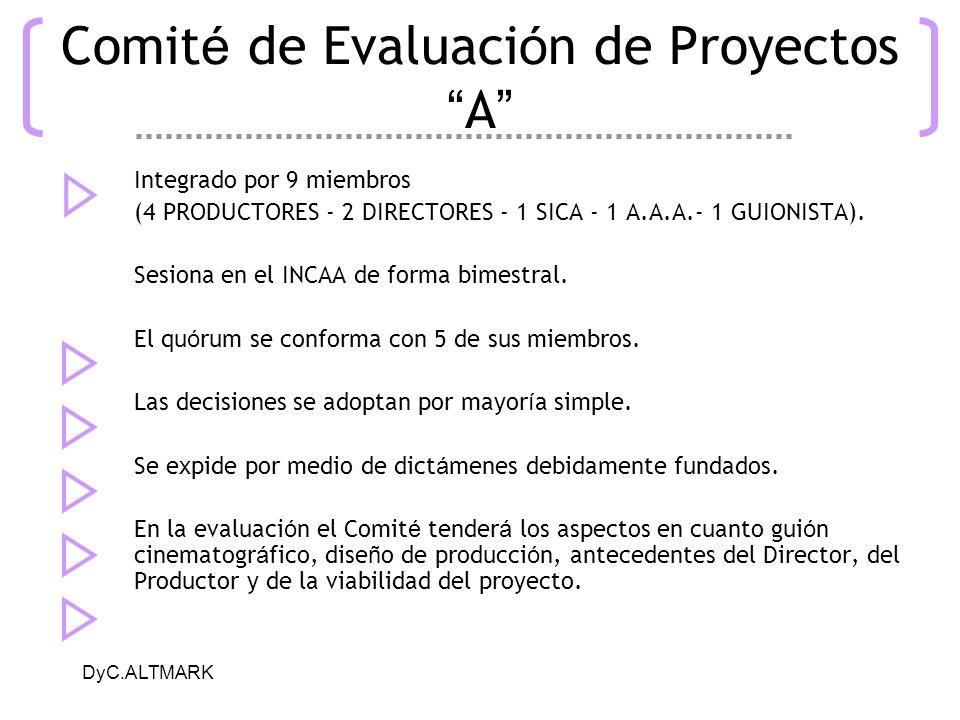 DyC.ALTMARK Comit é de Evaluaci ó n de Proyectos A Integrado por 9 miembros (4 PRODUCTORES - 2 DIRECTORES - 1 SICA - 1 A.A.A.- 1 GUIONISTA). Sesiona e