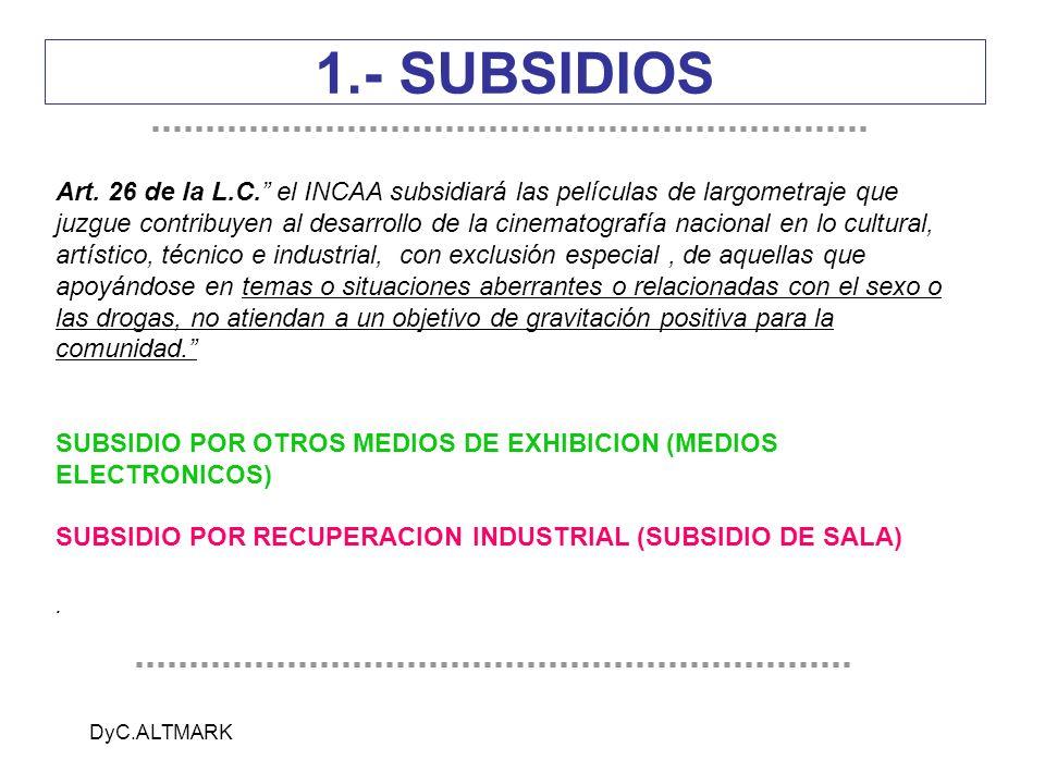 DyC.ALTMARK 1.- SUBSIDIOS Art. 26 de la L.C. el INCAA subsidiará las películas de largometraje que juzgue contribuyen al desarrollo de la cinematograf