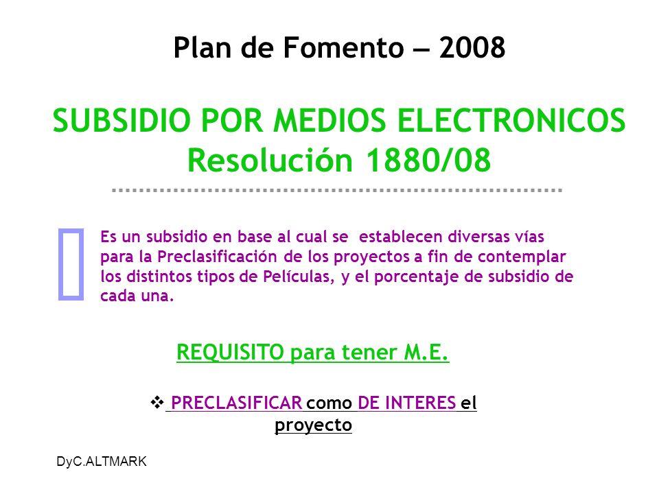 DyC.ALTMARK Plan de Fomento – 2008 SUBSIDIO POR MEDIOS ELECTRONICOS Resoluci ó n 1880/08 Es un subsidio en base al cual se establecen diversas vías pa