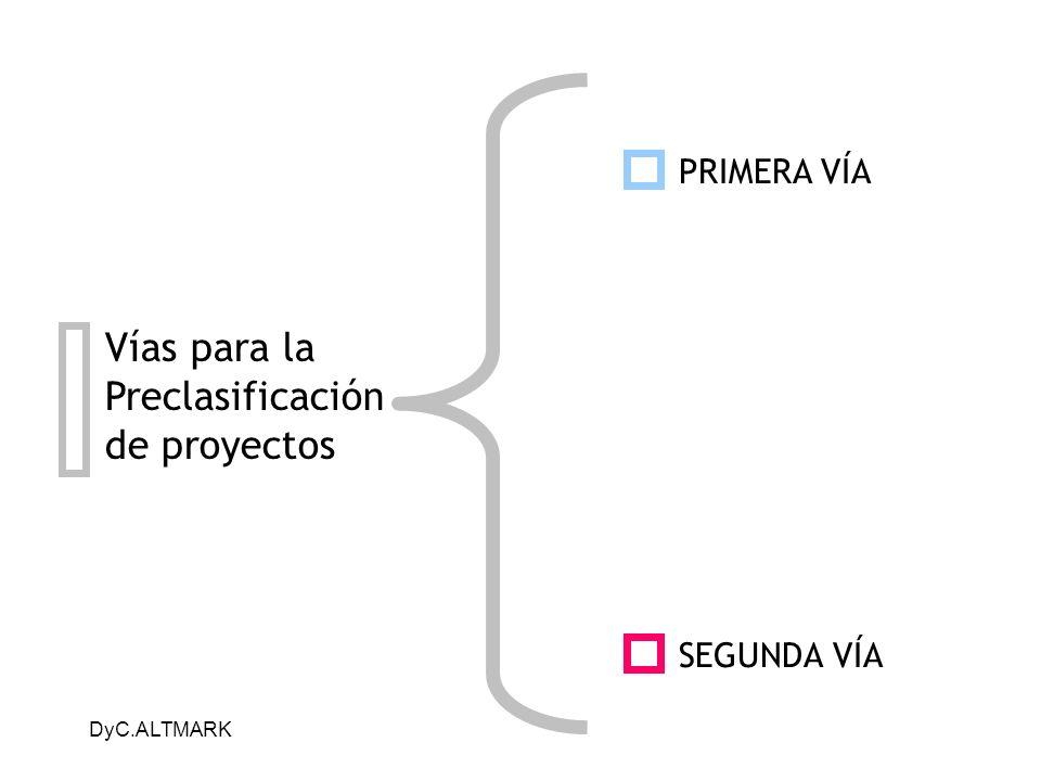 DyC.ALTMARK Vías para la Preclasificación de proyectos PRIMERA VÍA SEGUNDA VÍA