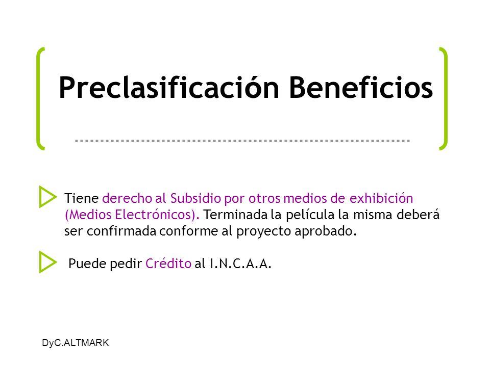 DyC.ALTMARK Preclasificaci ó n Beneficios Tiene derecho al Subsidio por otros medios de exhibición (Medios Electrónicos). Terminada la película la mis