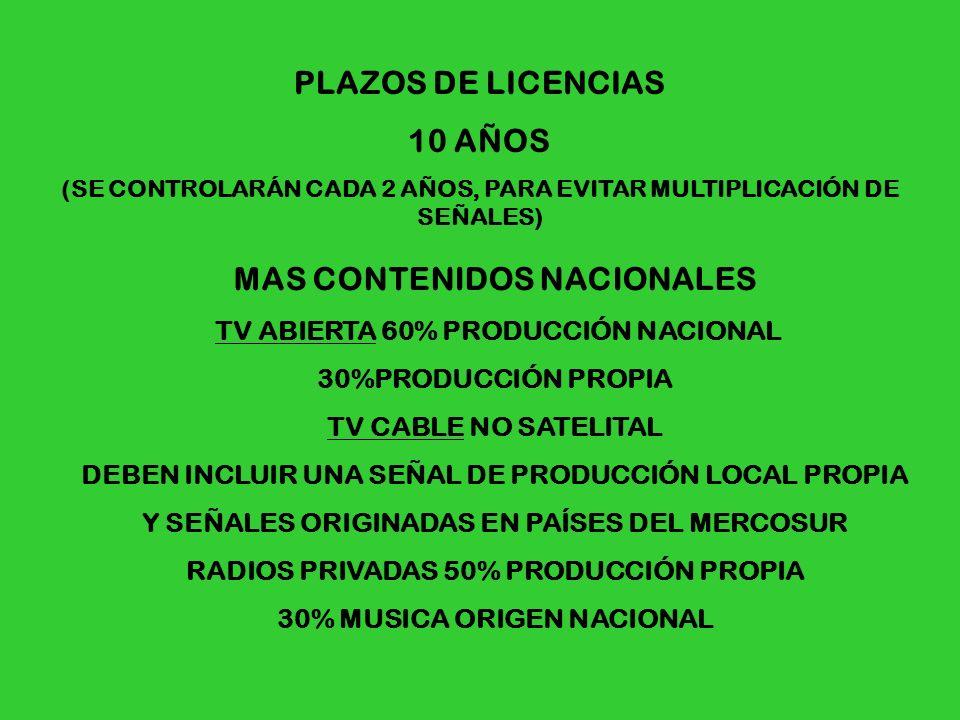 PLAZOS DE LICENCIAS 10 AÑOS (SE CONTROLARÁN CADA 2 AÑOS, PARA EVITAR MULTIPLICACIÓN DE SEÑALES) MAS CONTENIDOS NACIONALES TV ABIERTA 60% PRODUCCIÓN NA