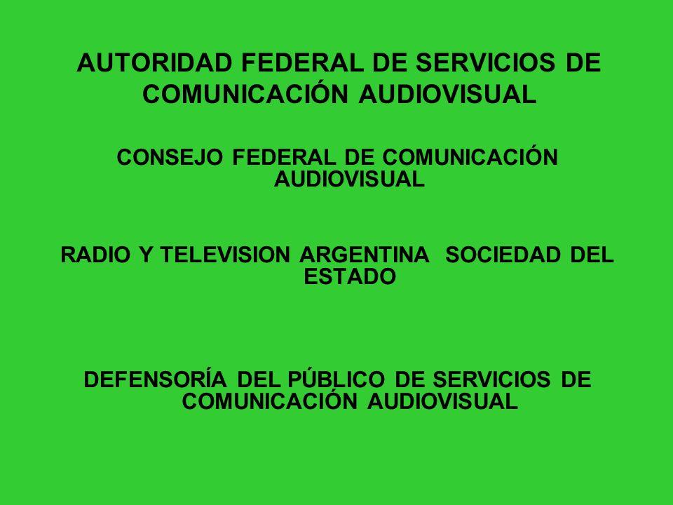 AUTORIDAD FEDERAL DE SERVICIOS DE COMUNICACIÓN AUDIOVISUAL CONSEJO FEDERAL DE COMUNICACIÓN AUDIOVISUAL RADIO Y TELEVISION ARGENTINA SOCIEDAD DEL ESTAD