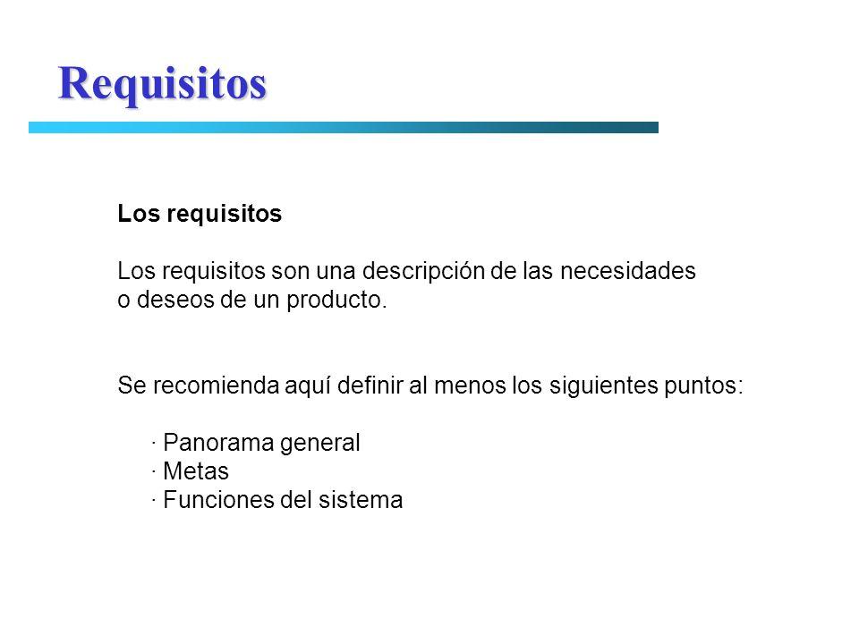 Requisitos Los requisitos Los requisitos son una descripción de las necesidades o deseos de un producto. Se recomienda aquí definir al menos los sigui