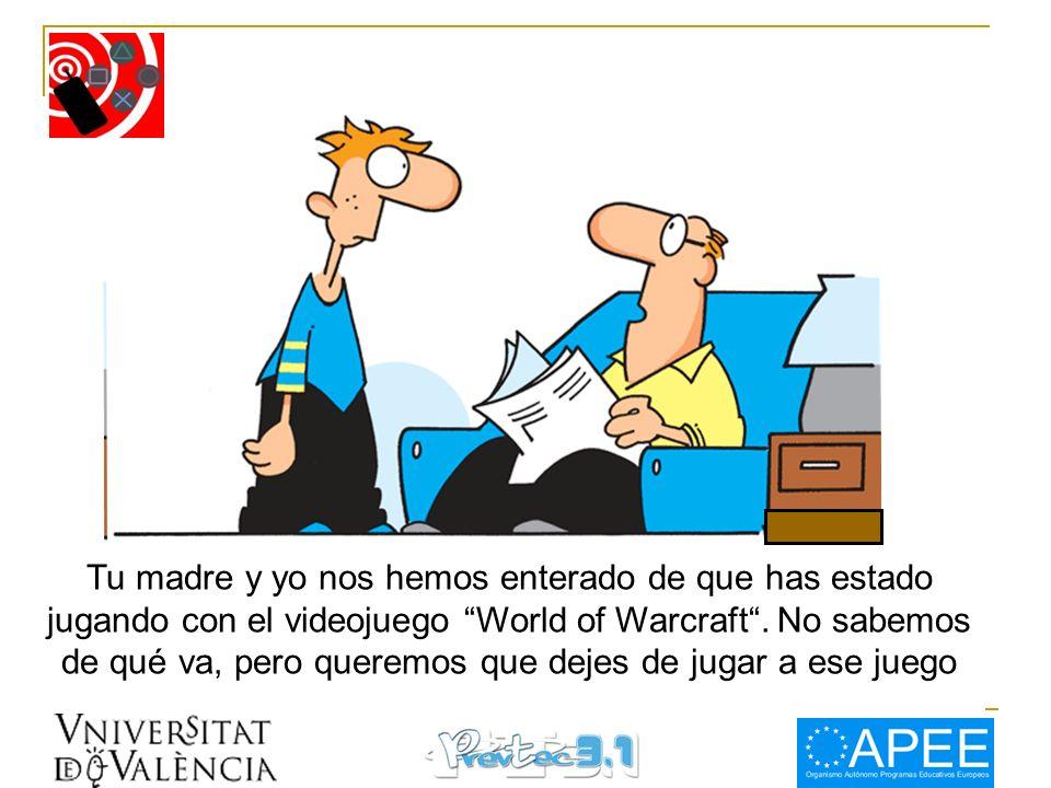 Tu madre y yo nos hemos enterado de que has estado jugando con el videojuego World of Warcraft. No sabemos de qué va, pero queremos que dejes de jugar