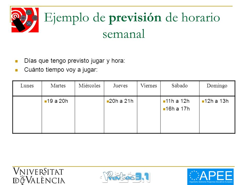 Ejemplo de previsión de horario semanal LunesMartesMiércolesJuevesViernesSábadoDomingo 19 a 20h 20h a 21h 11h a 12h 16h a 17h 12h a 13h Días que tengo