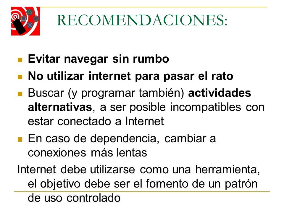 RECOMENDACIONES: Evitar navegar sin rumbo No utilizar internet para pasar el rato Buscar (y programar también) actividades alternativas, a ser posible