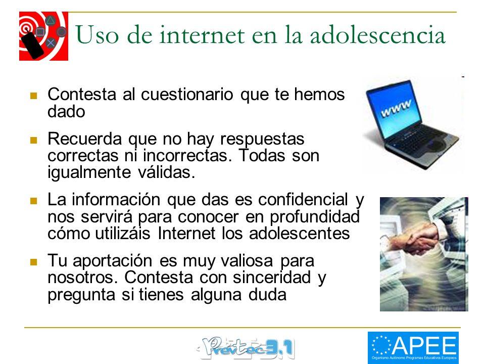 Uso de internet en la adolescencia Contesta al cuestionario que te hemos dado Recuerda que no hay respuestas correctas ni incorrectas. Todas son igual