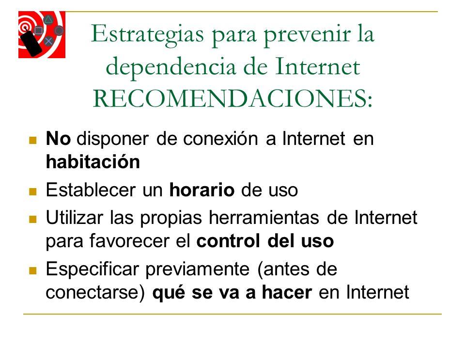 Estrategias para prevenir la dependencia de Internet RECOMENDACIONES: No disponer de conexión a Internet en habitación Establecer un horario de uso Ut