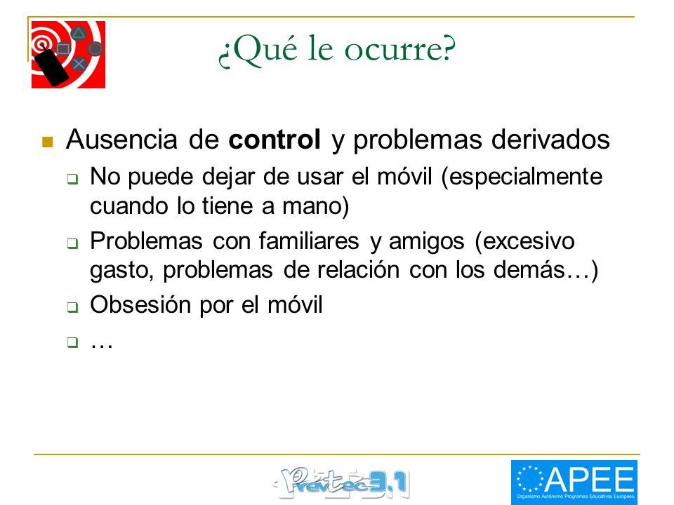 ¿Qué le ocurre? Ausencia de control y problemas derivados No puede dejar de usar el móvil (especialmente cuando lo tiene a mano) Problemas con familia