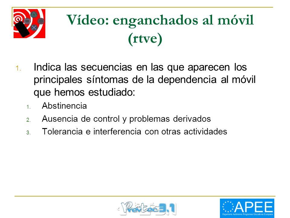 Vídeo: enganchados al móvil (rtve) 1. Indica las secuencias en las que aparecen los principales síntomas de la dependencia al móvil que hemos estudiad
