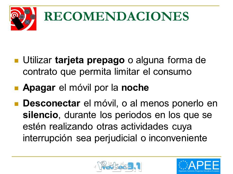 RECOMENDACIONES Utilizar tarjeta prepago o alguna forma de contrato que permita limitar el consumo Apagar el móvil por la noche Desconectar el móvil,