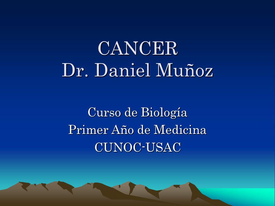 CANCER Dr. Daniel Muñoz Curso de Biología Primer Año de Medicina CUNOC-USAC