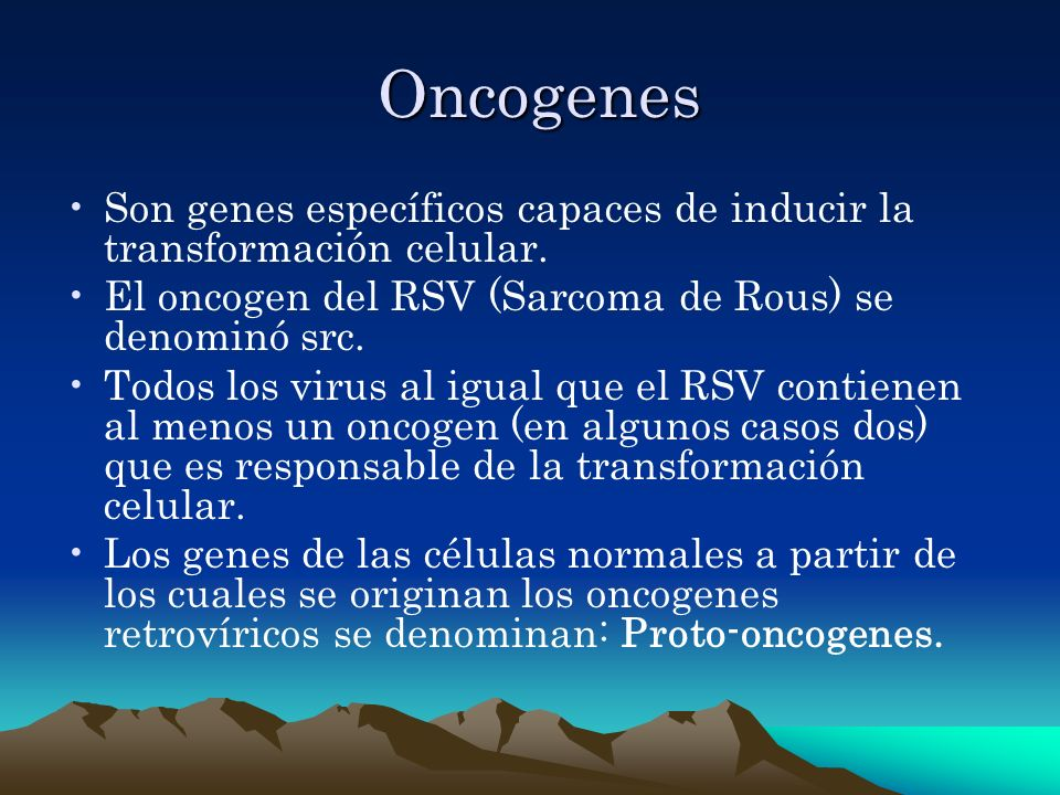 Oncogenes Oncogenes Son genes específicos capaces de inducir la transformación celular. El oncogen del RSV (Sarcoma de Rous) se denominó src. Todos lo