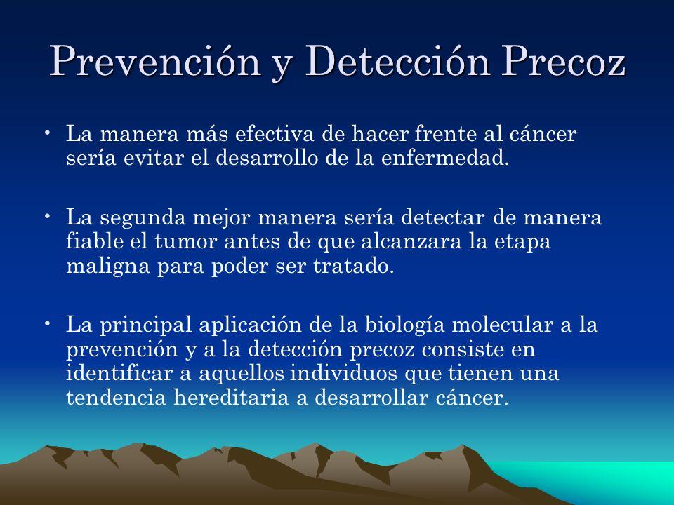 Prevención y Detección Precoz La manera más efectiva de hacer frente al cáncer sería evitar el desarrollo de la enfermedad. La segunda mejor manera se