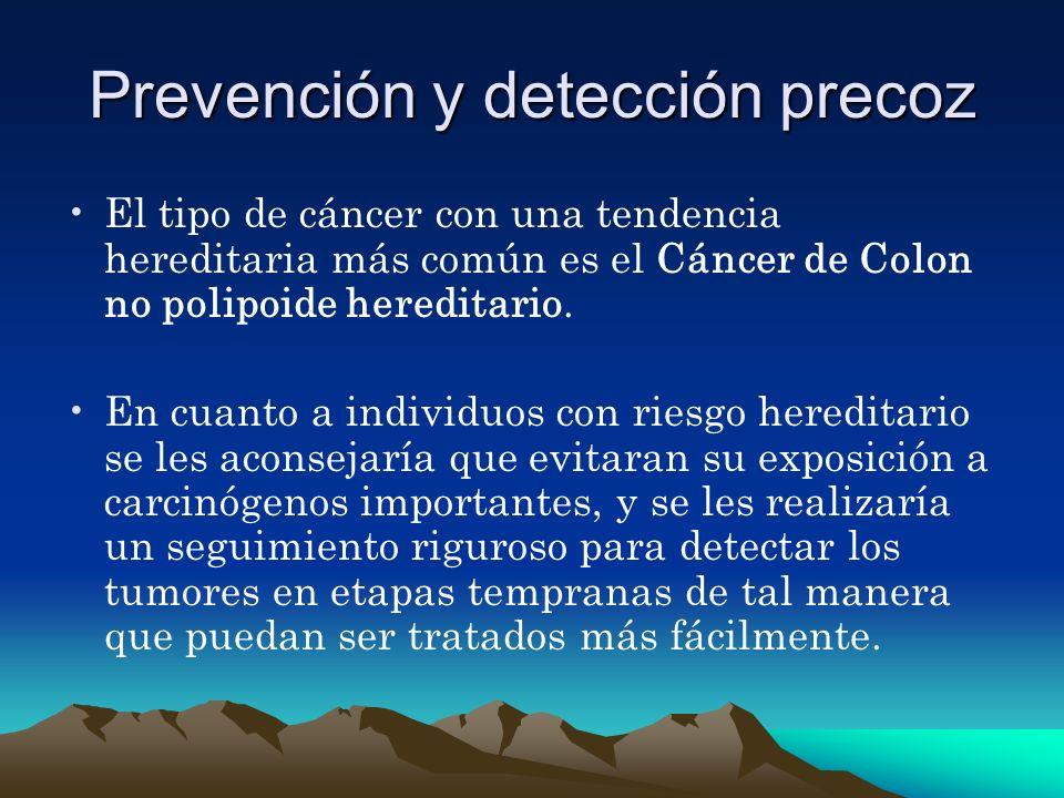 Prevención y detección precoz El tipo de cáncer con una tendencia hereditaria más común es el Cáncer de Colon no polipoide hereditario. En cuanto a in