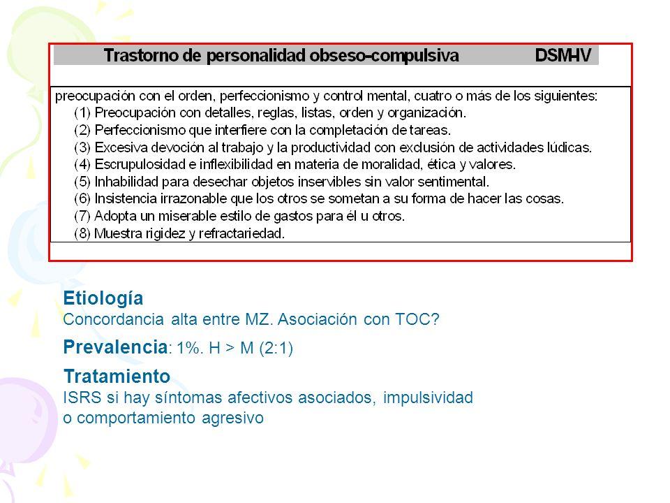 Etiología Concordancia alta entre MZ. Asociación con TOC? Prevalencia : 1%. H > M (2:1) Tratamiento ISRS si hay síntomas afectivos asociados, impulsiv