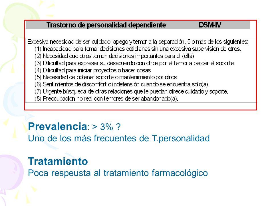 Prevalencia : > 3% ? Uno de los más frecuentes de T.personalidad Tratamiento Poca respeusta al tratamiento farmacológico