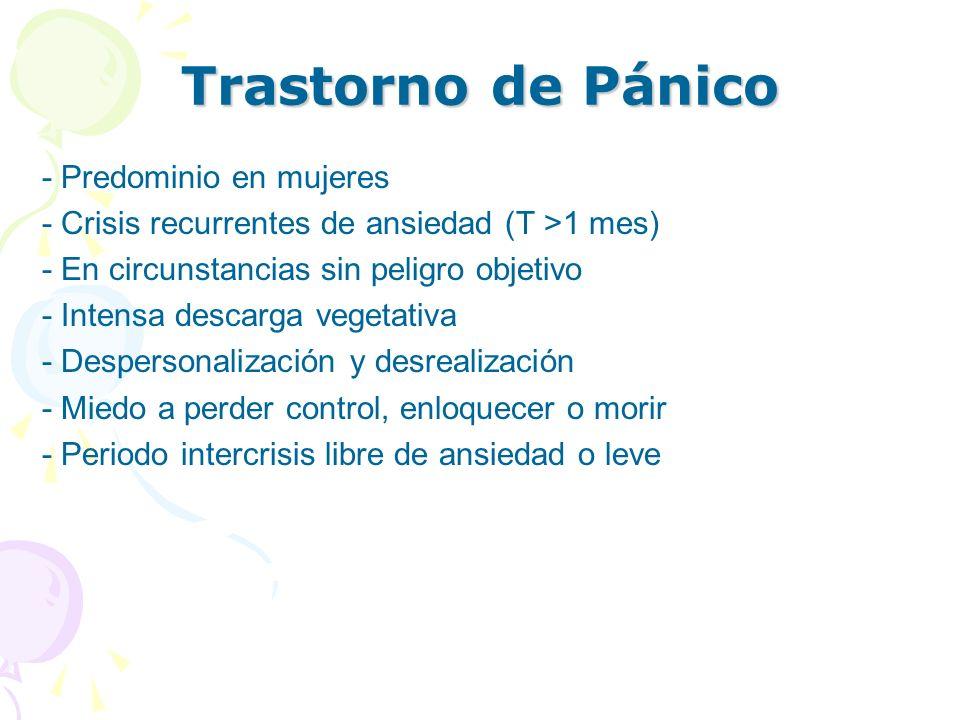Trastorno de Pánico - Predominio en mujeres - Crisis recurrentes de ansiedad (T >1 mes) - En circunstancias sin peligro objetivo - Intensa descarga ve