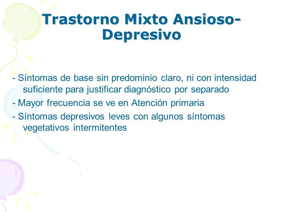 Trastorno Mixto Ansioso- Depresivo - Síntomas de base sin predominio claro, ni con intensidad suficiente para justificar diagnóstico por separado - Ma