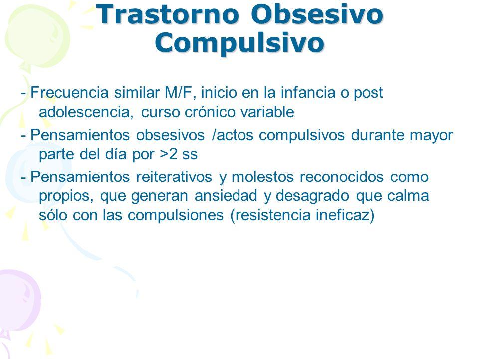 Trastorno Obsesivo Compulsivo - Frecuencia similar M/F, inicio en la infancia o post adolescencia, curso crónico variable - Pensamientos obsesivos /ac