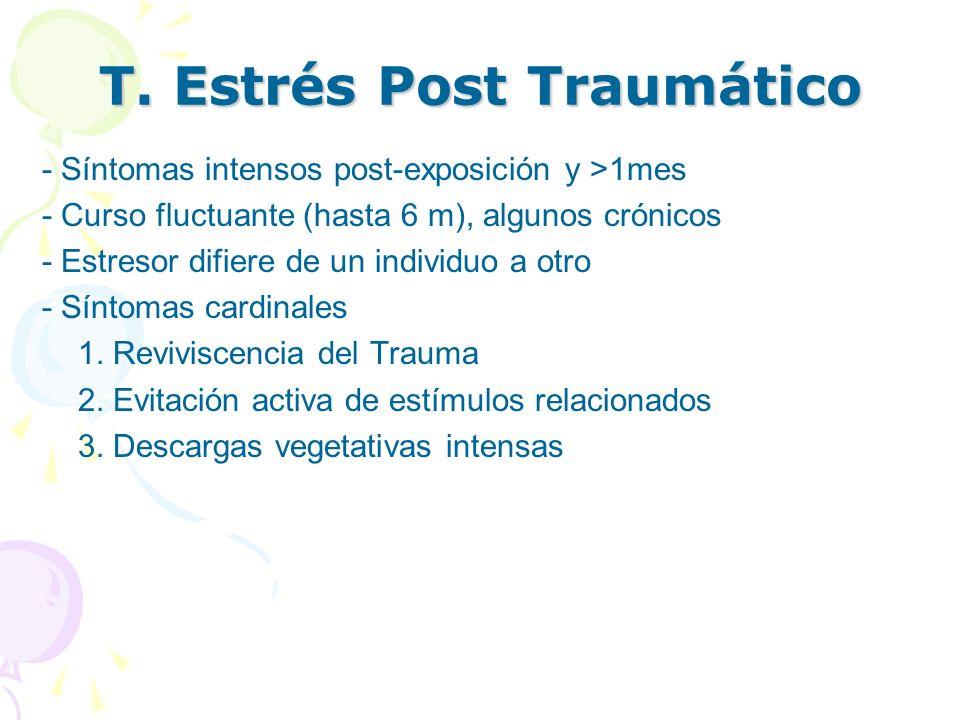 T. Estrés Post Traumático - Síntomas intensos post-exposición y >1mes - Curso fluctuante (hasta 6 m), algunos crónicos - Estresor difiere de un indivi