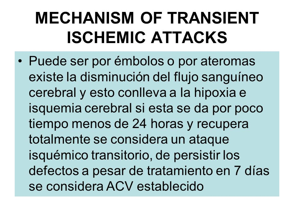 MECHANISM OF TRANSIENT ISCHEMIC ATTACKS Puede ser por émbolos o por ateromas existe la disminución del flujo sanguíneo cerebral y esto conlleva a la h