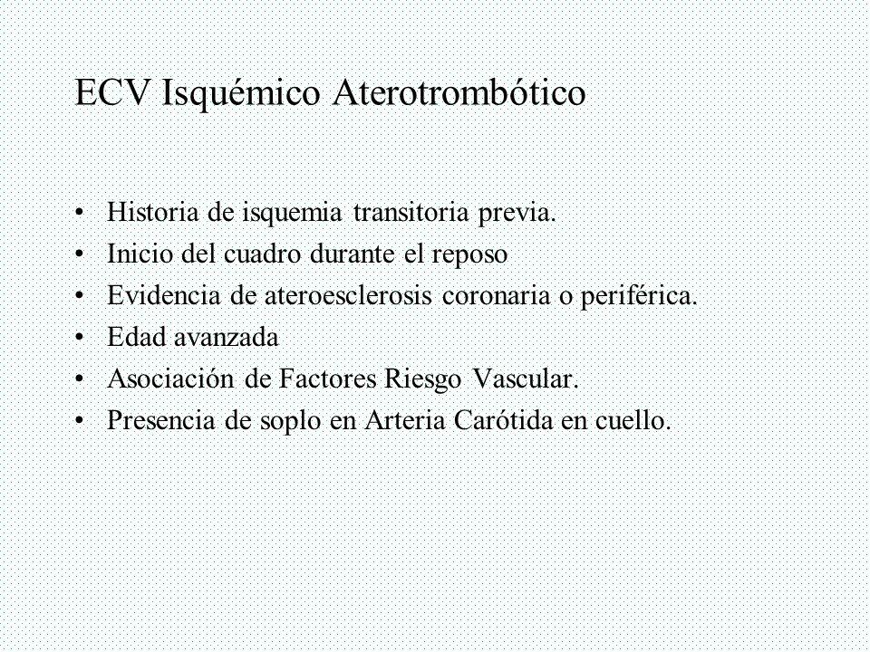 ECV Isquémico Aterotrombótico Historia de isquemia transitoria previa. Inicio del cuadro durante el reposo Evidencia de ateroesclerosis coronaria o pe