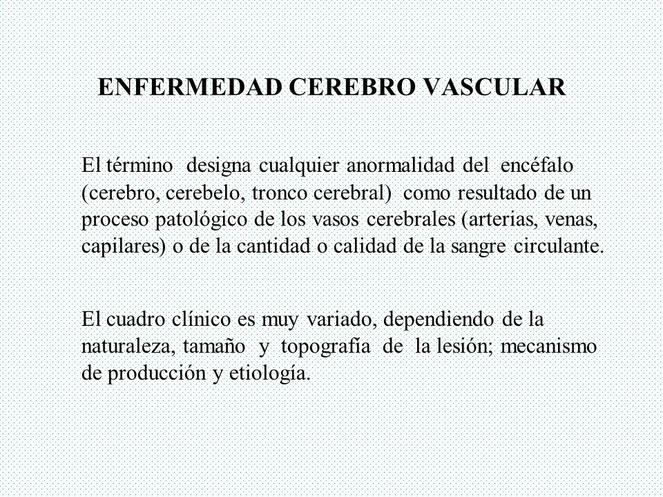 ENFERMEDAD CEREBRO VASCULAR El término designa cualquier anormalidad del encéfalo (cerebro, cerebelo, tronco cerebral) como resultado de un proceso pa