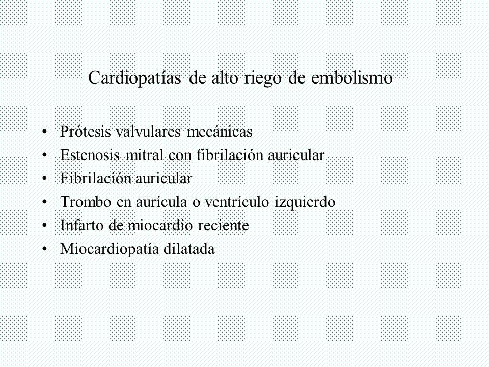 Cardiopatías de alto riego de embolismo Prótesis valvulares mecánicas Estenosis mitral con fibrilación auricular Fibrilación auricular Trombo en auríc