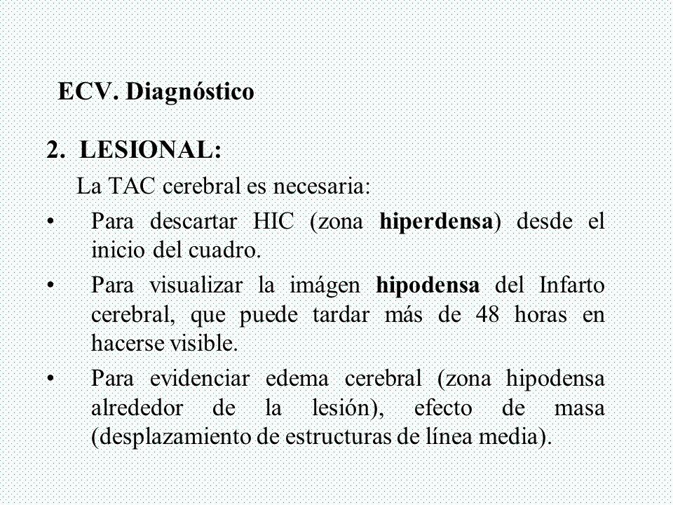 2. LESIONAL: La TAC cerebral es necesaria: Para descartar HIC (zona hiperdensa) desde el inicio del cuadro. Para visualizar la imágen hipodensa del In