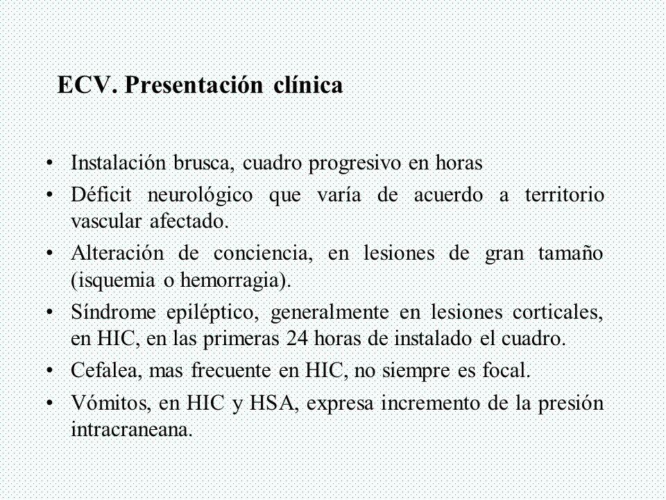 ECV. Presentación clínica Instalación brusca, cuadro progresivo en horas Déficit neurológico que varía de acuerdo a territorio vascular afectado. Alte