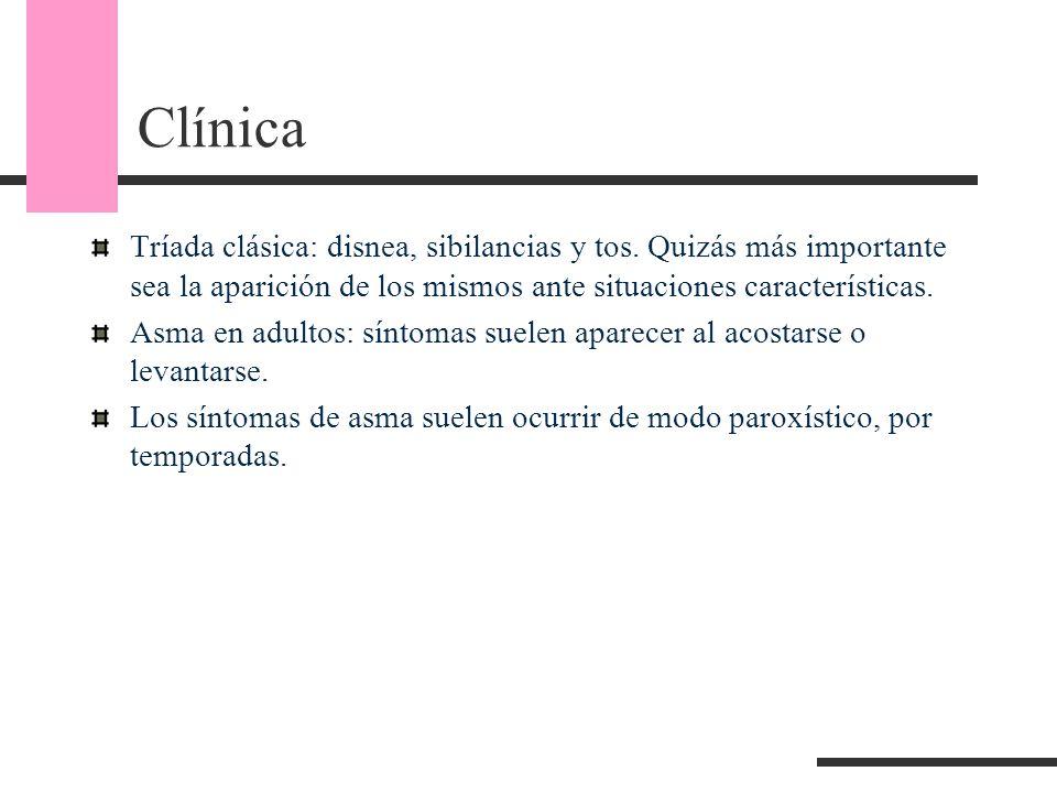 Clínica Tríada clásica: disnea, sibilancias y tos. Quizás más importante sea la aparición de los mismos ante situaciones características. Asma en adul