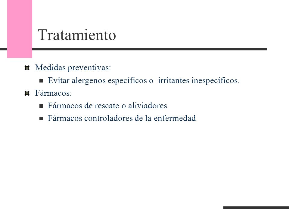 Tratamiento Medidas preventivas: Evitar alergenos específicos o irritantes inespecíficos. Fármacos: Fármacos de rescate o aliviadores Fármacos control
