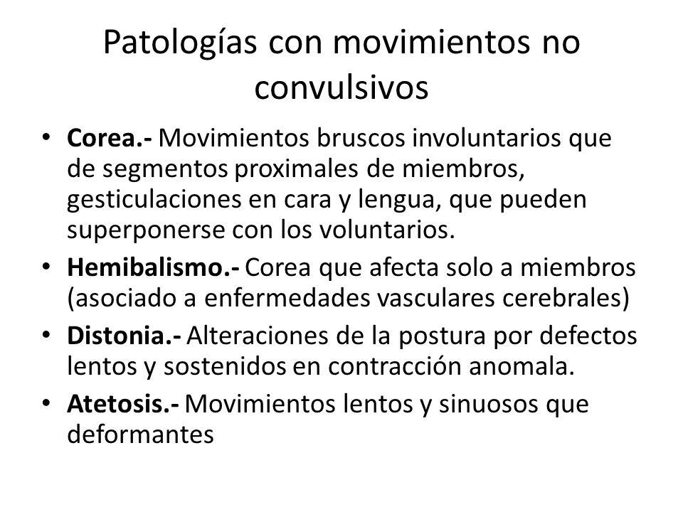 Patologías con movimientos no convulsivos Corea.- Movimientos bruscos involuntarios que de segmentos proximales de miembros, gesticulaciones en cara y
