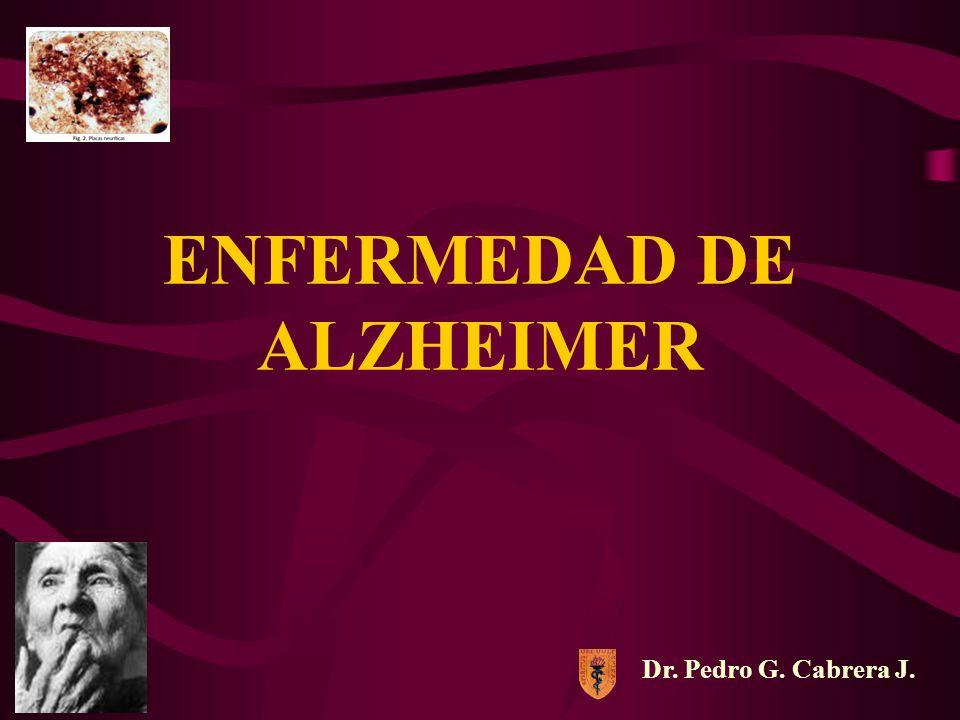 ENFERMEDAD DE ALZHEIMER Dr. Pedro G. Cabrera J.